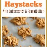 This classic haystacks recipe is made with creamy peanut butter, butterscotch, and chow mein noodles. It is an easy no-bake dessert that can be made in under 30 minutes.